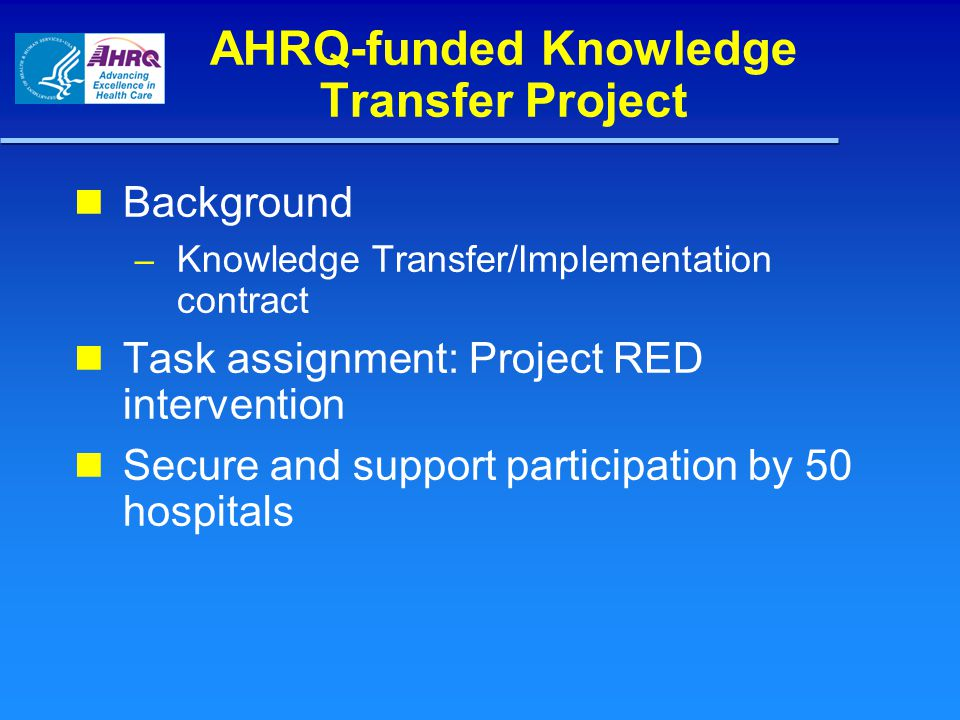 AHRQ-funded Knowledge Transfer Project Background – Knowledge Transfer/Implementation contract Task assignment: Project RED intervention Secure and su