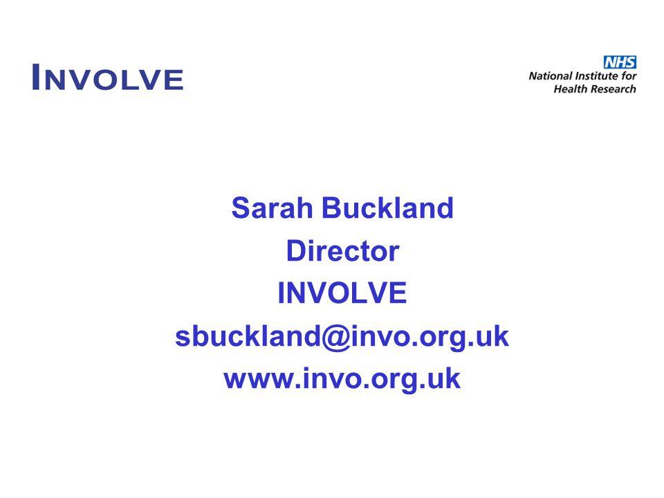 Sarah Buckland Director INVOLVE sbuckland@invo.org.uk www.invo.org.uk