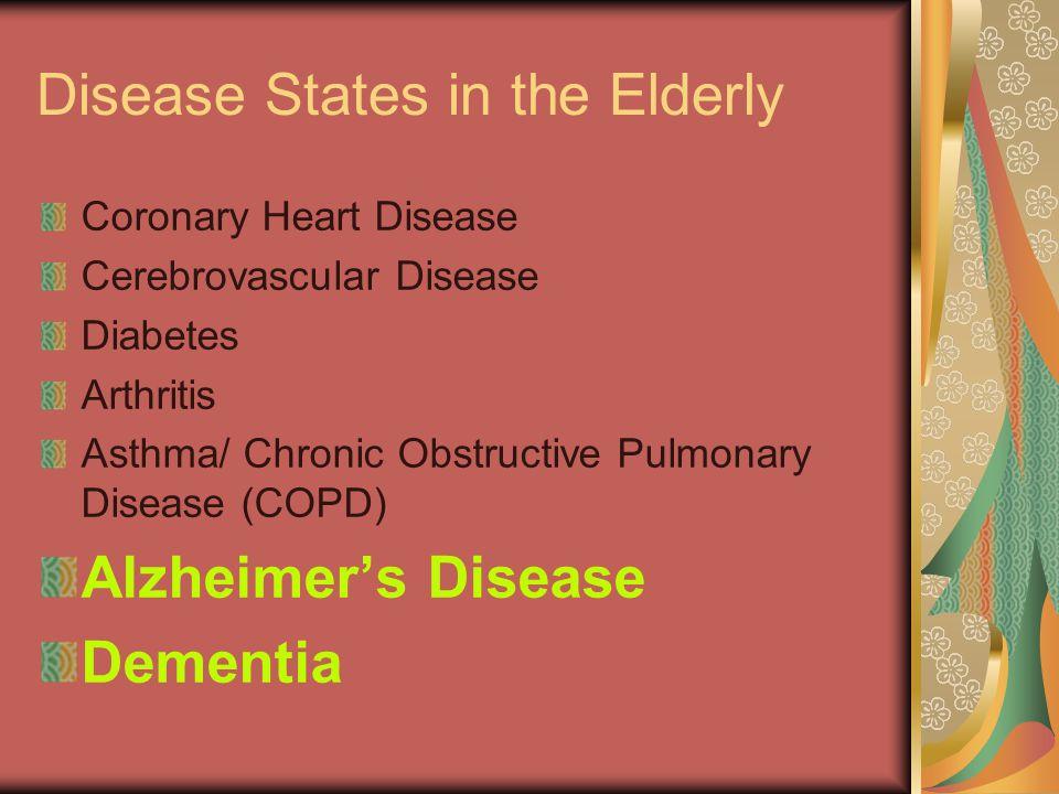 Disease States in the Elderly Coronary Heart Disease Cerebrovascular Disease Diabetes Arthritis Asthma/ Chronic Obstructive Pulmonary Disease (COPD) Alzheimer's Disease Dementia
