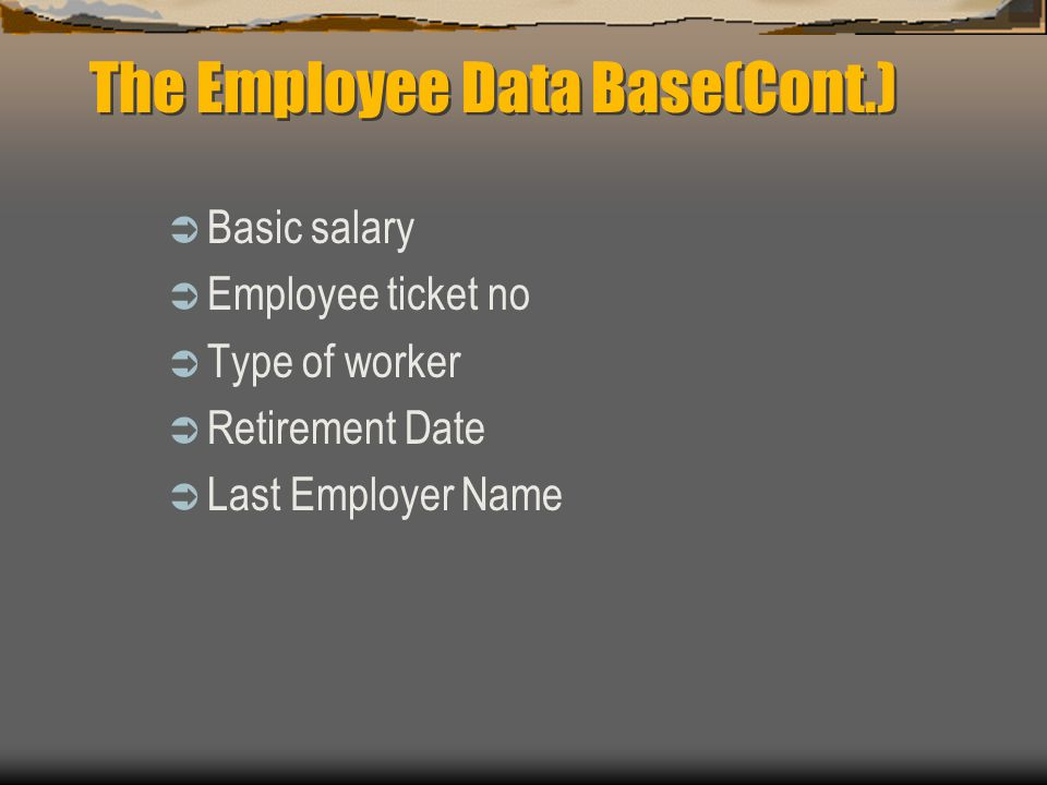  Basic salary  Employee ticket no  Type of worker  Retirement Date  Last Employer Name The Employee Data Base(Cont.)