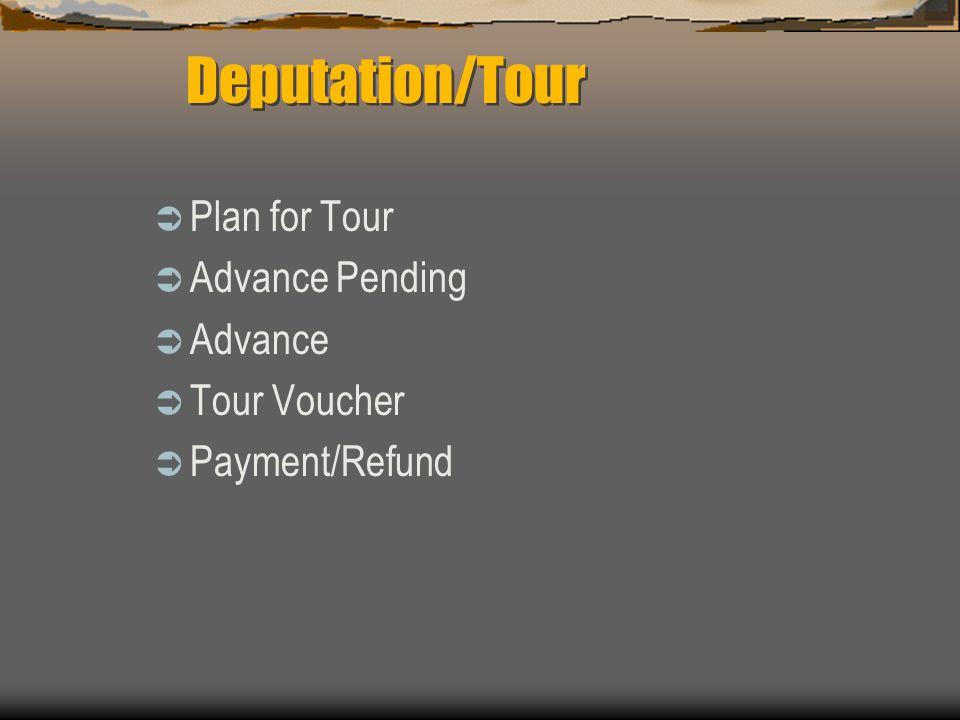  Plan for Tour  Advance Pending  Advance  Tour Voucher  Payment/Refund Deputation/Tour