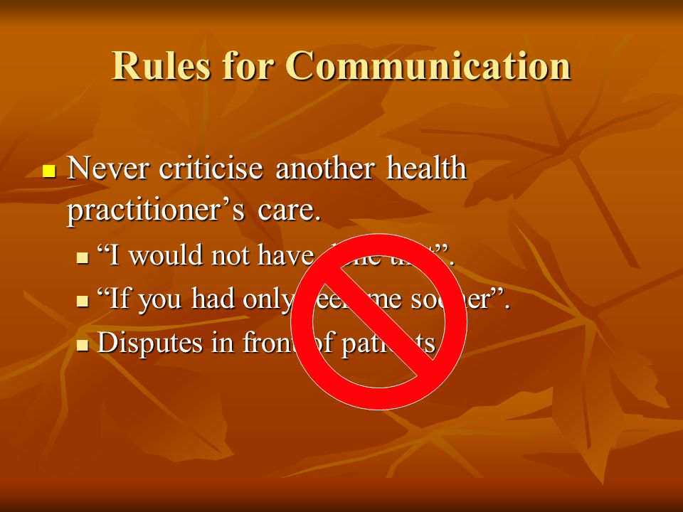 Rules for Communication Be open and honest about adverse events and complications.