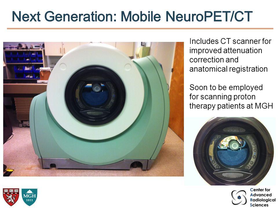 Includes CT scanner for improved attenuation correction and anatomical registration Soon to be employed for scanning proton therapy patients at MGH