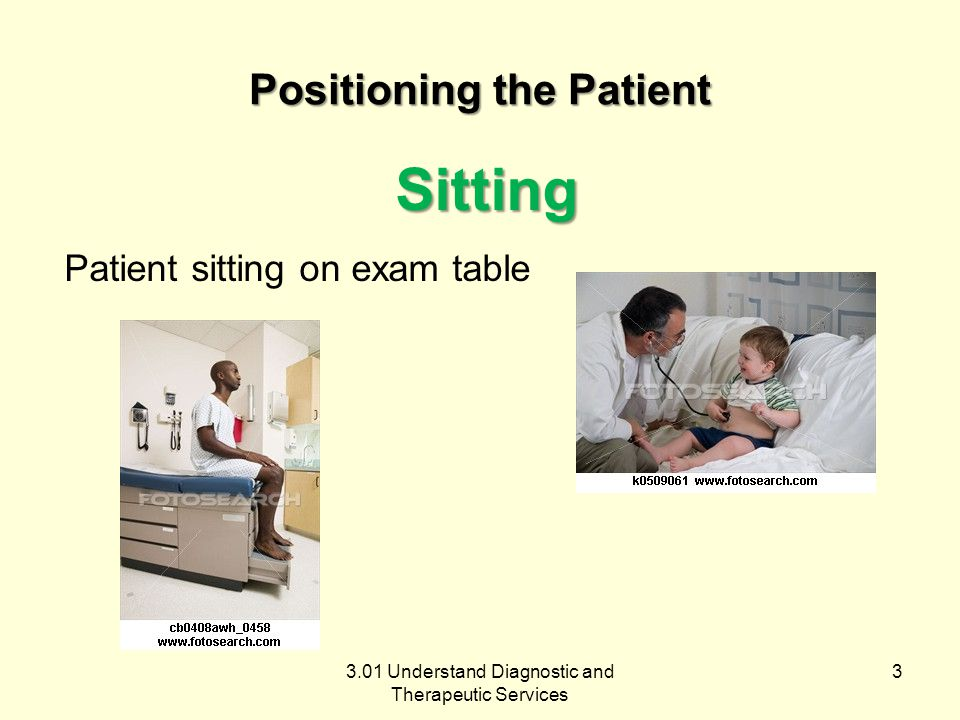Sitting Patient sitting on exam table 3 Positioning the Patient