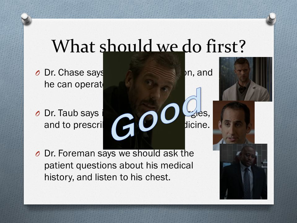 What should we do first.O Dr.
