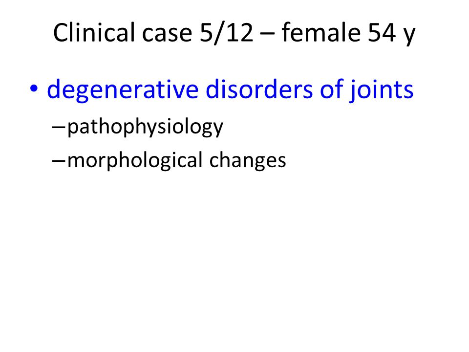 degenerative disorders of joints – pathophysiology – morphological changes Clinical case 5/12 – female 54 y