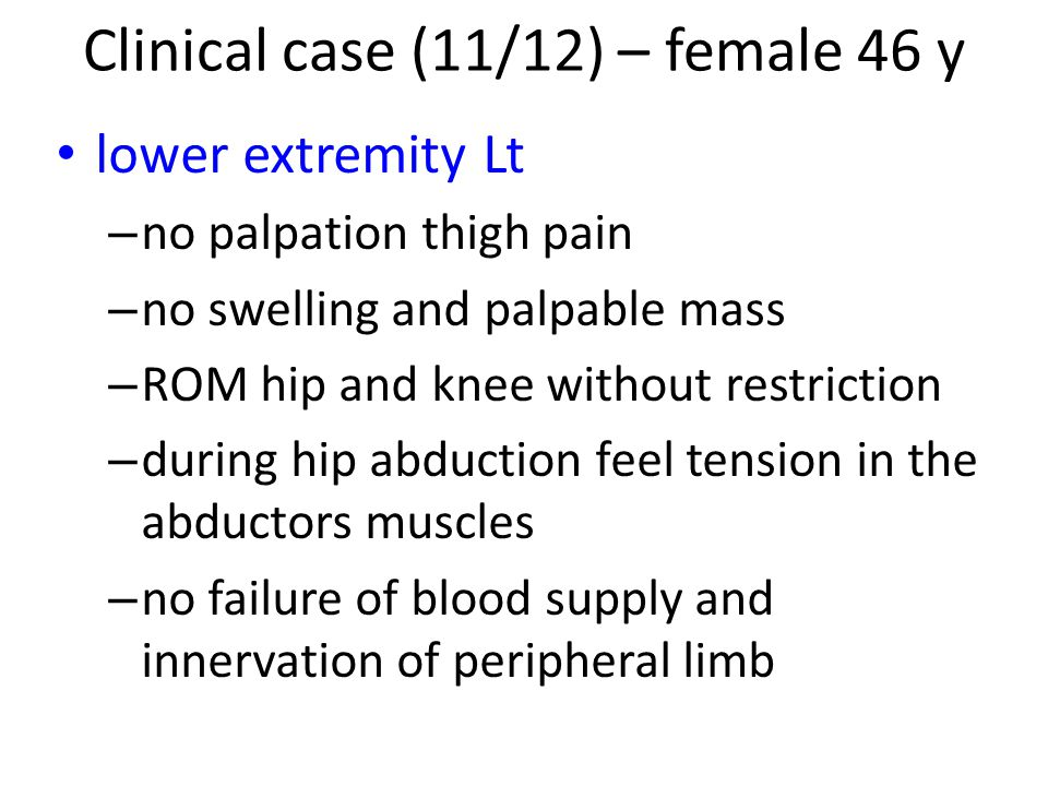 lower extremity Lt – no palpation thigh pain – no swelling and palpable mass – ROM hip and knee without restriction – during hip abduction feel tensio