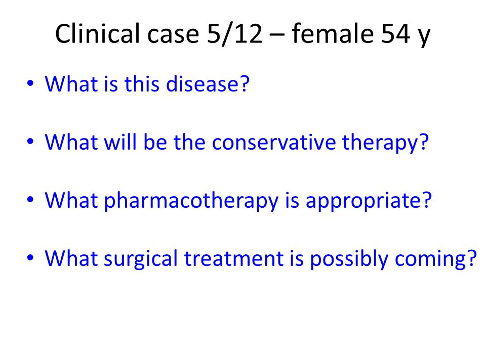 What is this disease? What will be the conservative therapy? What pharmacotherapy is appropriate? What surgical treatment is possibly coming? Clinical