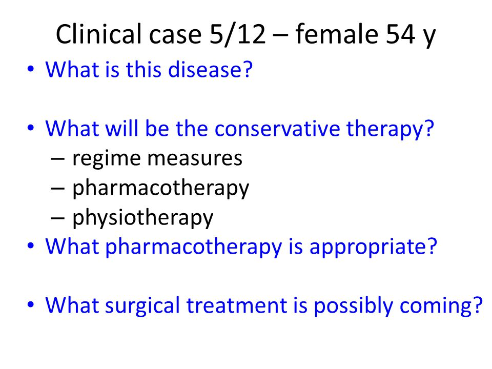 What is this disease? What will be the conservative therapy? – regime measures – pharmacotherapy – physiotherapy What pharmacotherapy is appropriate?
