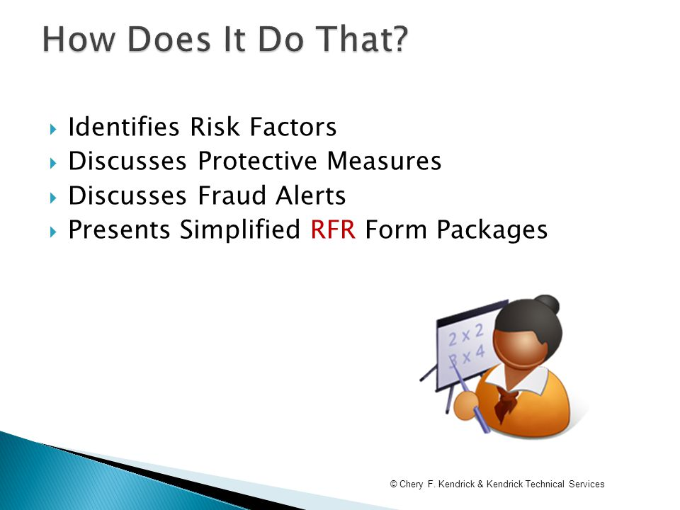  Identifies Risk Factors  Discusses Protective Measures  Discusses Fraud Alerts  Presents Simplified RFR Form Packages © Chery F. Kendrick & Kendr