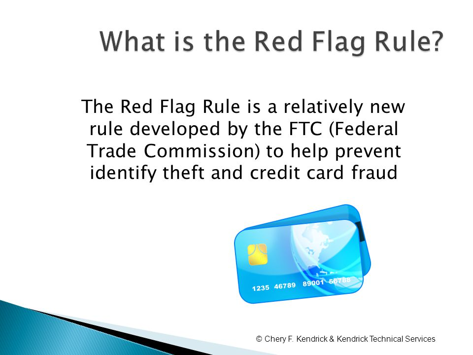 The Red Flag Rule is a relatively new rule developed by the FTC (Federal Trade Commission) to help prevent identify theft and credit card fraud © Chery F.