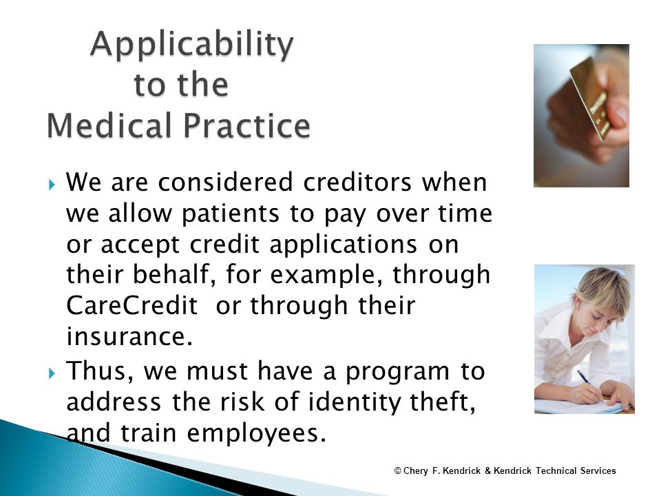  We are considered creditors when we allow patients to pay over time or accept credit applications on their behalf, for example, through CareCredit or through their insurance.