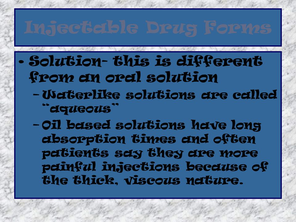 """Injectable Drug Forms Solution- this is different from an oral solution –Waterlike solutions are called """"aqueous"""" –Oil based solutions have long absor"""