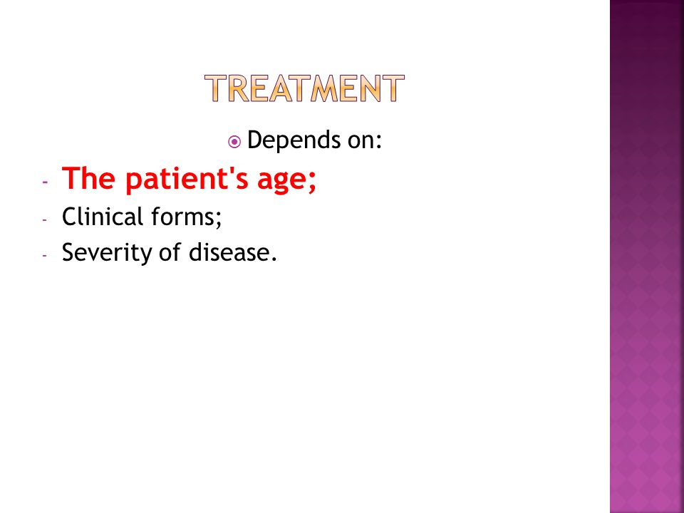  Depends on: - The patient s age; - Clinical forms; - Severity of disease.
