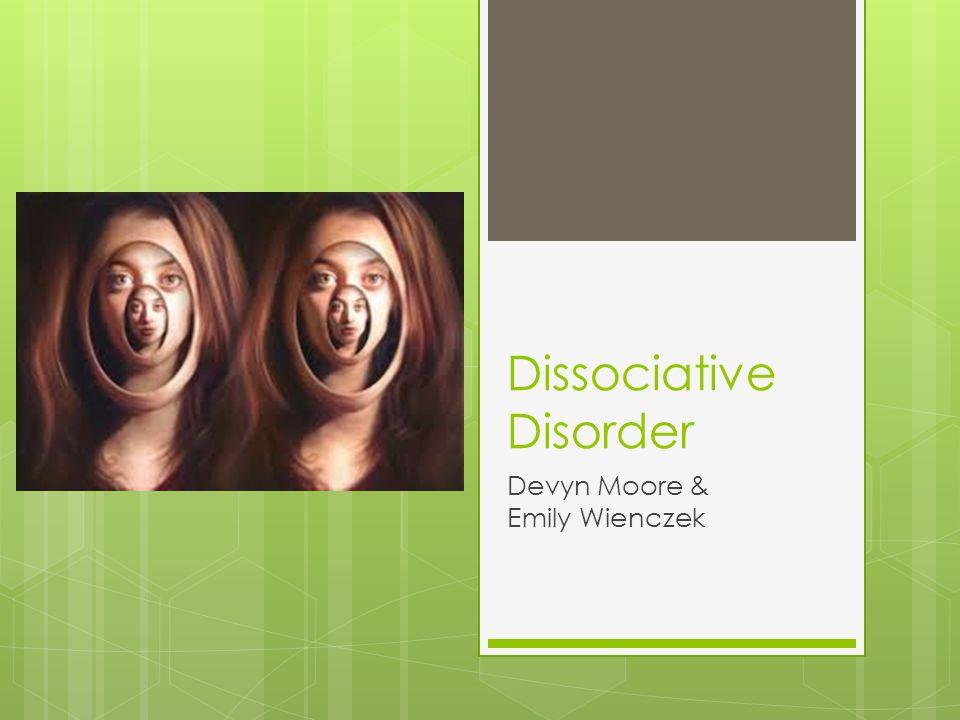Dissociative Disorder Devyn Moore & Emily Wienczek