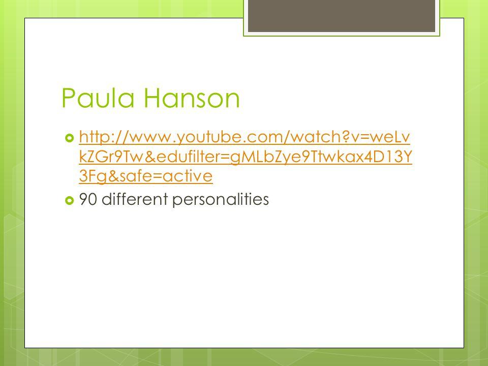 Paula Hanson  http://www.youtube.com/watch v=weLv kZGr9Tw&edufilter=gMLbZye9Ttwkax4D13Y 3Fg&safe=active http://www.youtube.com/watch v=weLv kZGr9Tw&edufilter=gMLbZye9Ttwkax4D13Y 3Fg&safe=active  90 different personalities