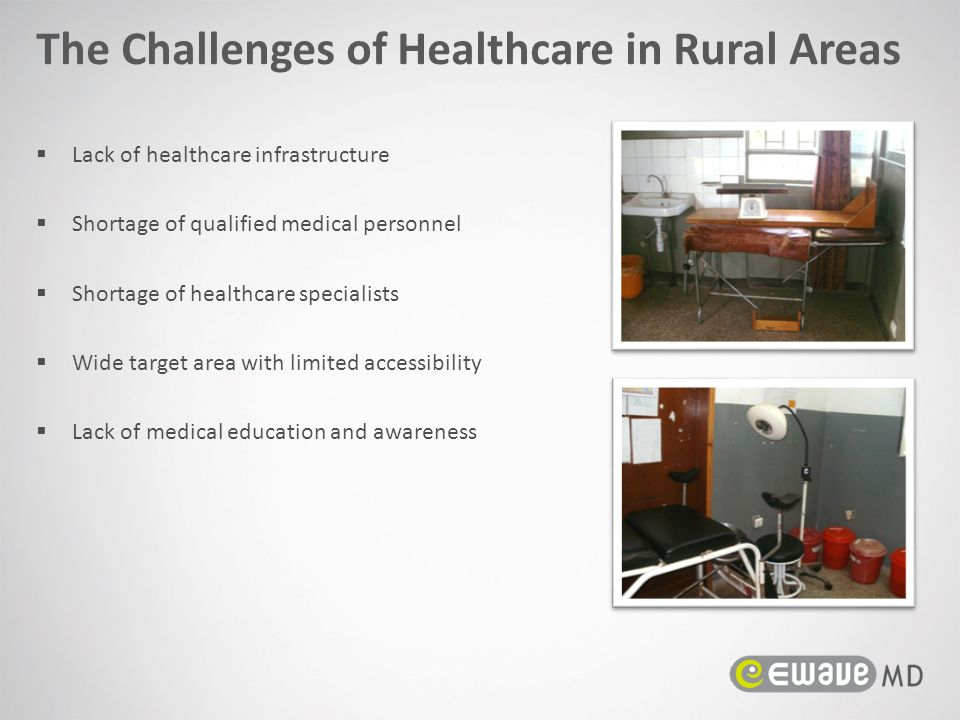  Lack of healthcare infrastructure  Shortage of qualified medical personnel  Shortage of healthcare specialists  Wide target area with limited acc