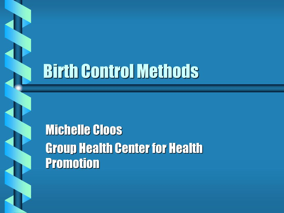 Birth Control Methods Michelle Cloos Group Health Center for Health Promotion