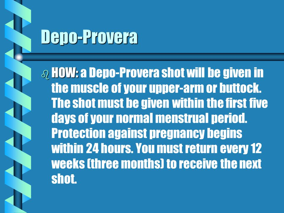 Depo-Provera b HOW: b HOW: a Depo-Provera shot will be given in the muscle of your upper-arm or buttock.