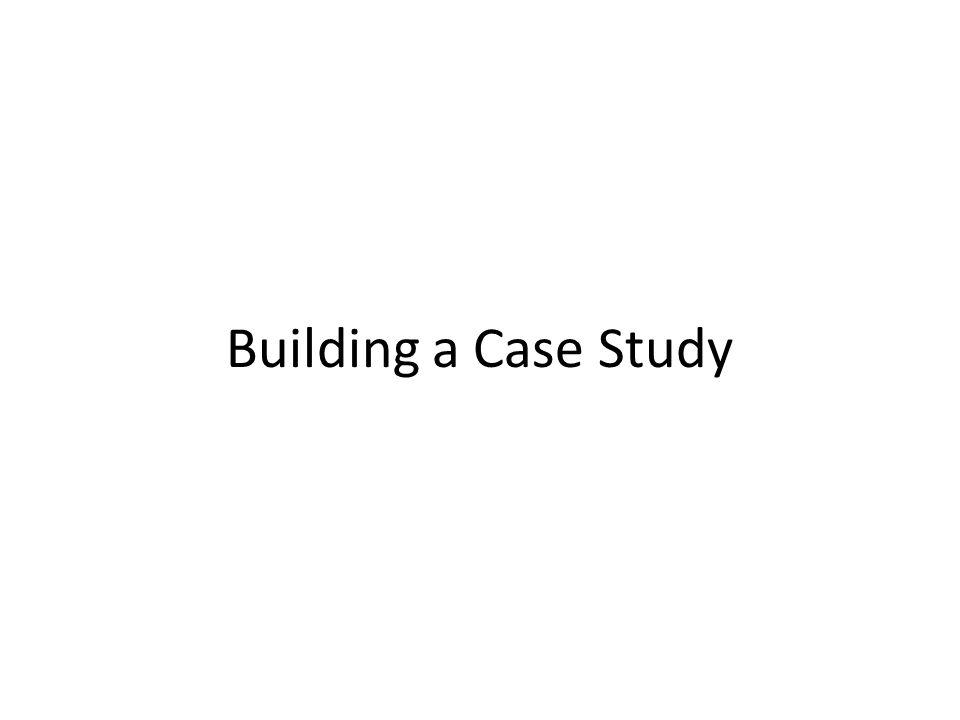 Building a Case Study