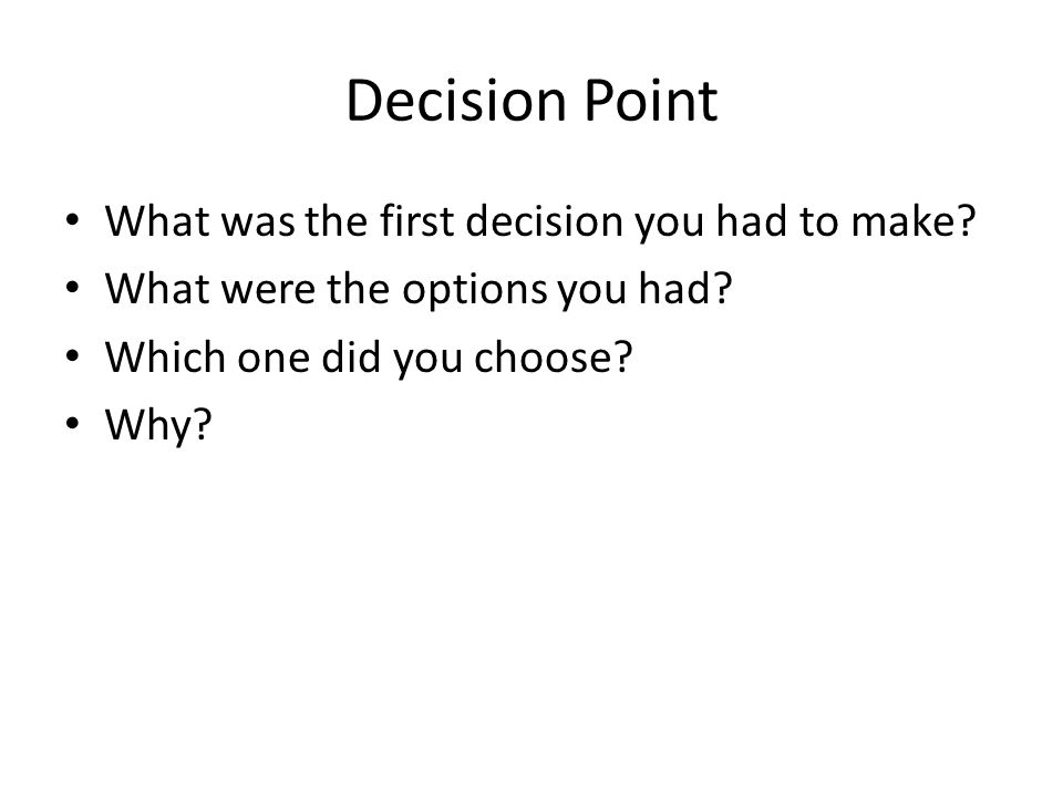 Decision Point What was the first decision you had to make.