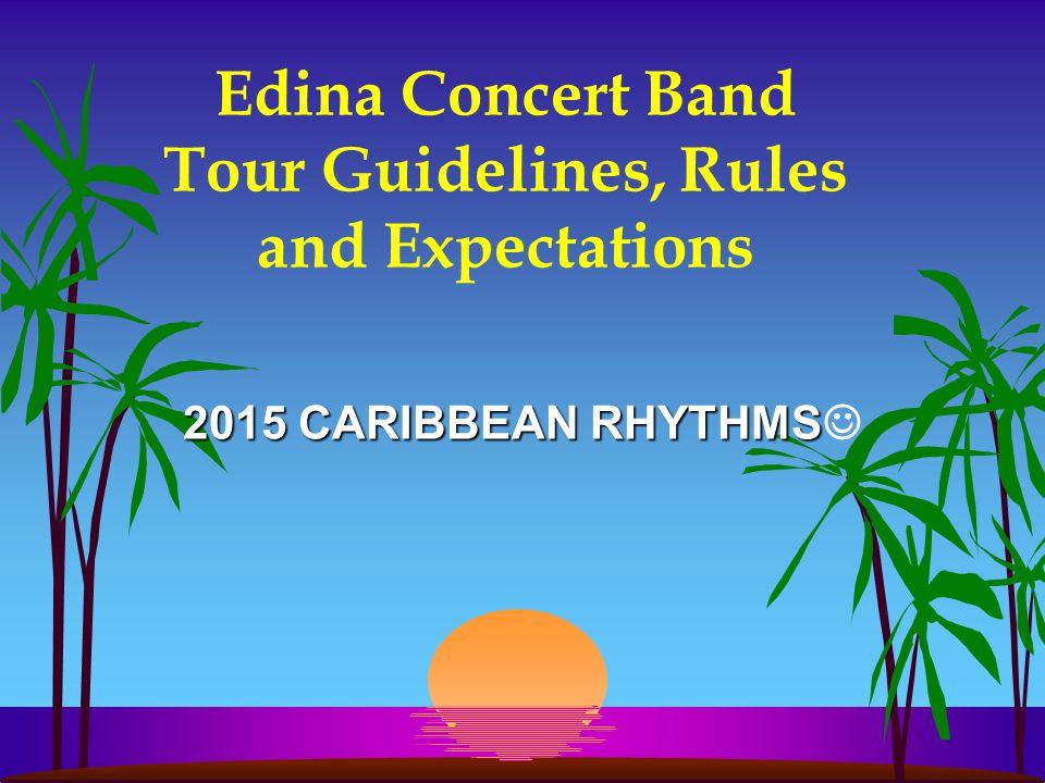 Edina Concert Band Tour Guidelines, Rules and Expectations 2015 CARIBBEAN RHYTHMS 2015 CARIBBEAN RHYTHMS