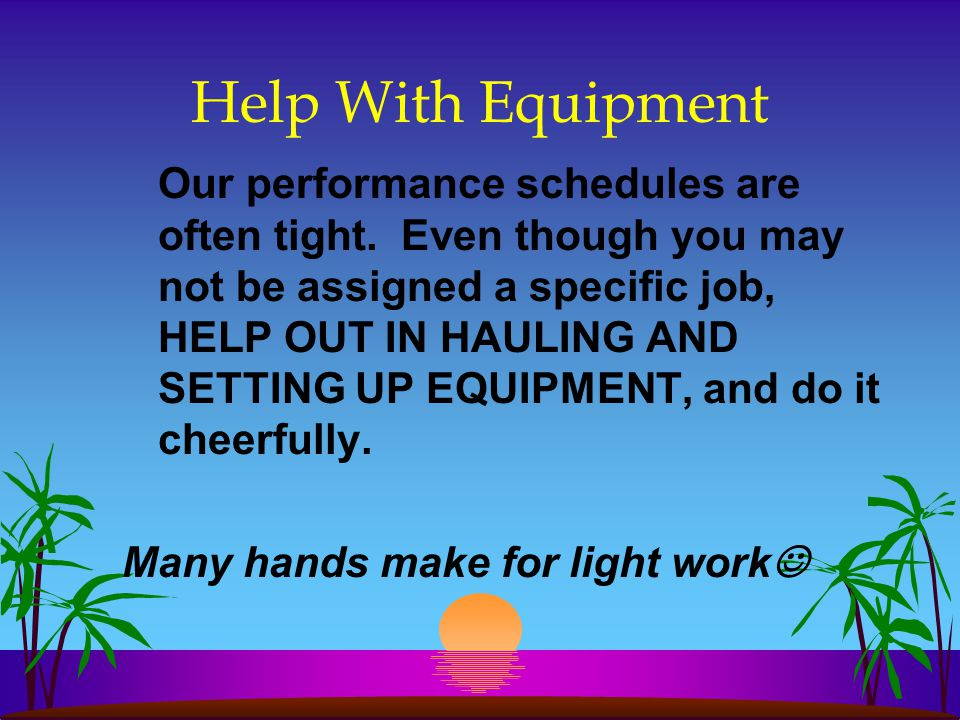 Help With Equipment Our performance schedules are often tight.