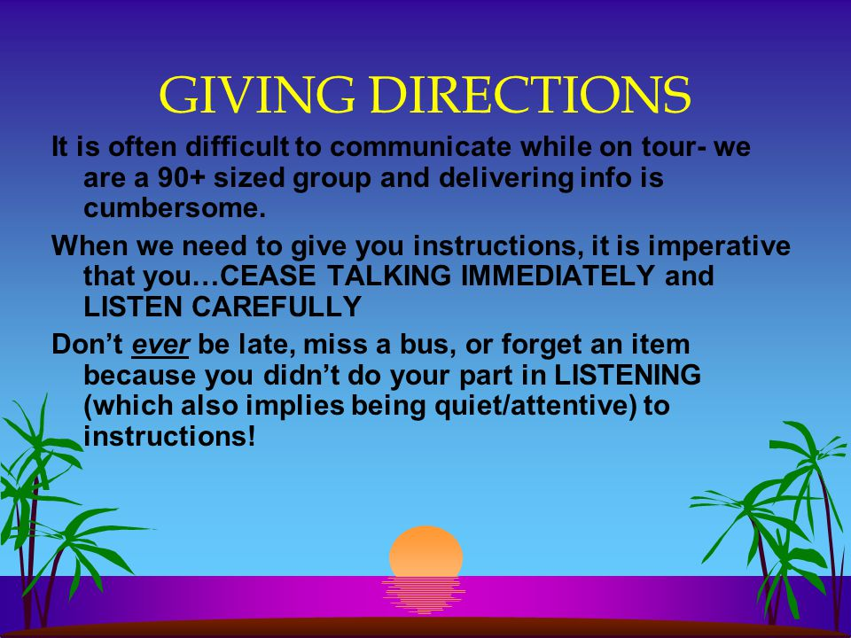 GIVING DIRECTIONS It is often difficult to communicate while on tour- we are a 90+ sized group and delivering info is cumbersome.