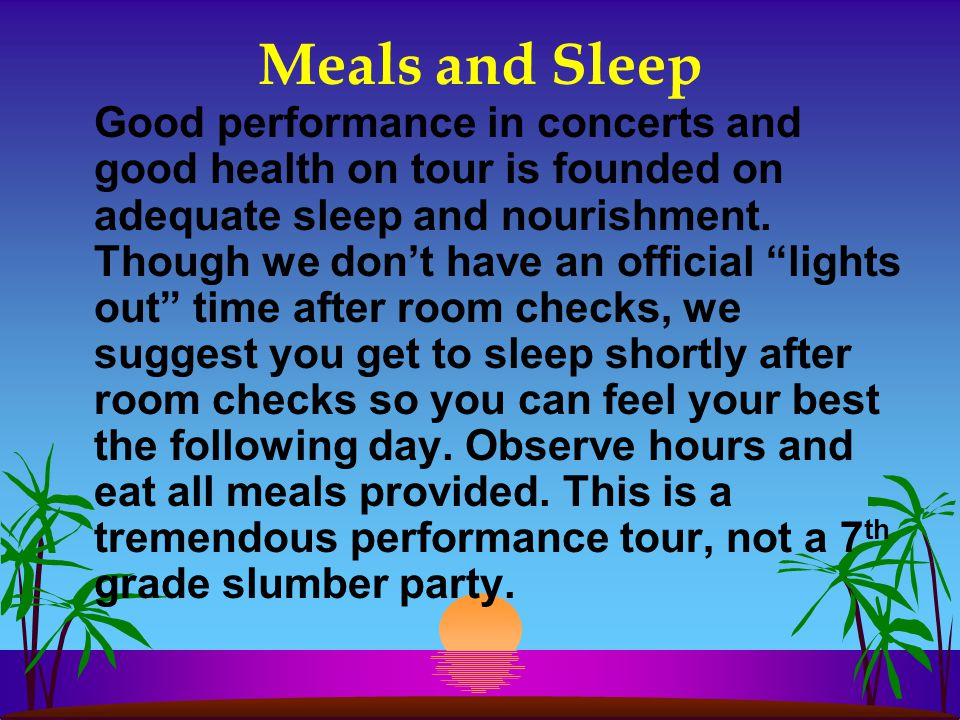 """Meals and Sleep Good performance in concerts and good health on tour is founded on adequate sleep and nourishment. Though we don't have an official """"l"""