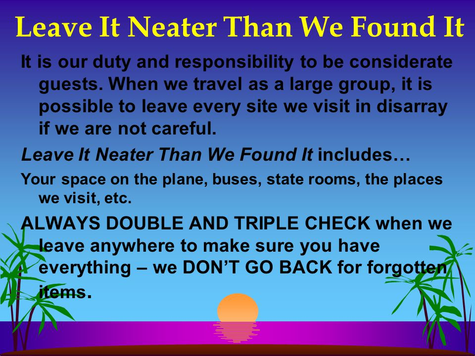 Leave It Neater Than We Found It It is our duty and responsibility to be considerate guests.