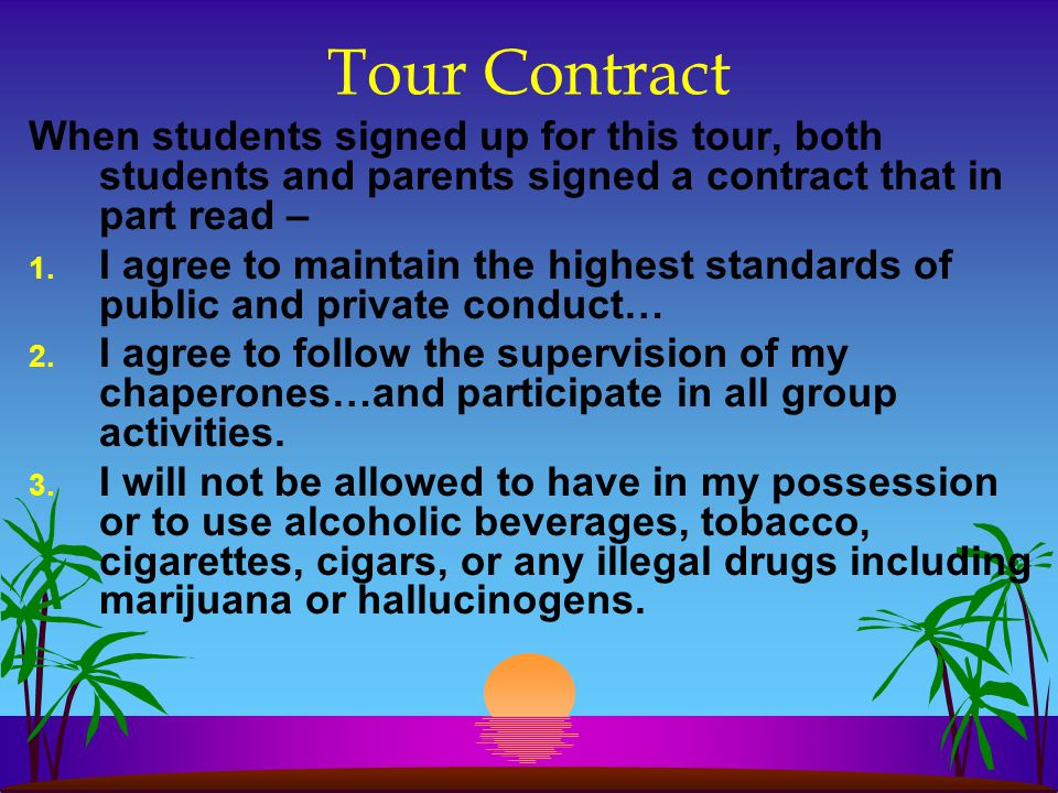 Tour Contract When students signed up for this tour, both students and parents signed a contract that in part read – 1. I agree to maintain the highes