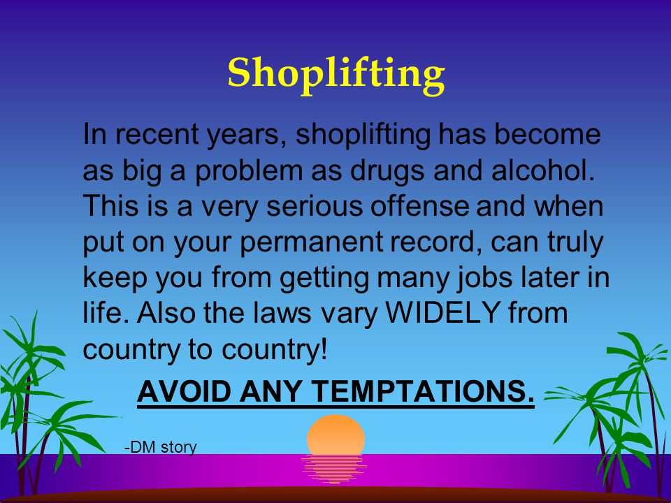 Shoplifting In recent years, shoplifting has become as big a problem as drugs and alcohol.