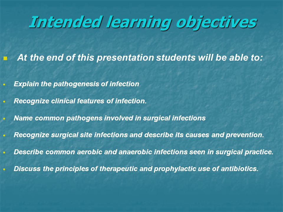 Intended learning objectives At the end of this presentation students will be able to:   Explain the pathogenesis of infection   Recognize clinical features of infection.