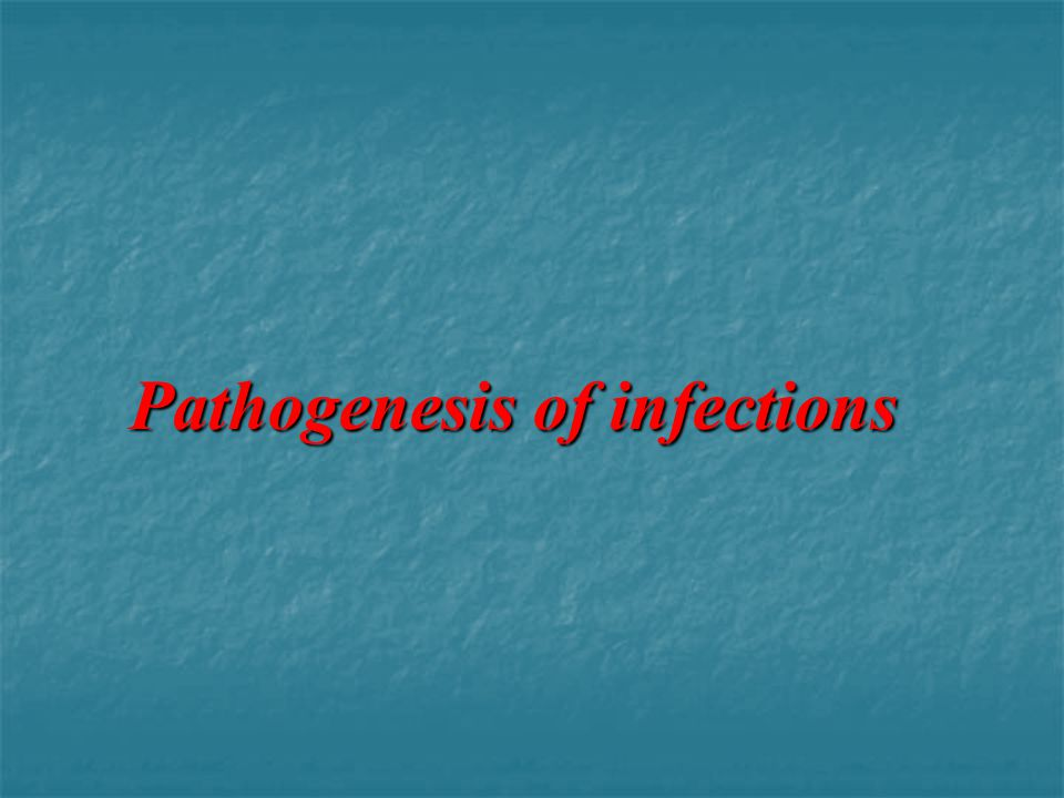 Pathogenesis of infections Pathogenesis of infections