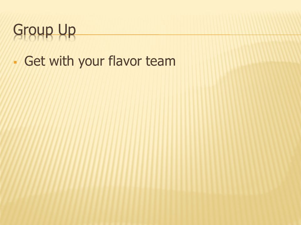  Get with your flavor team