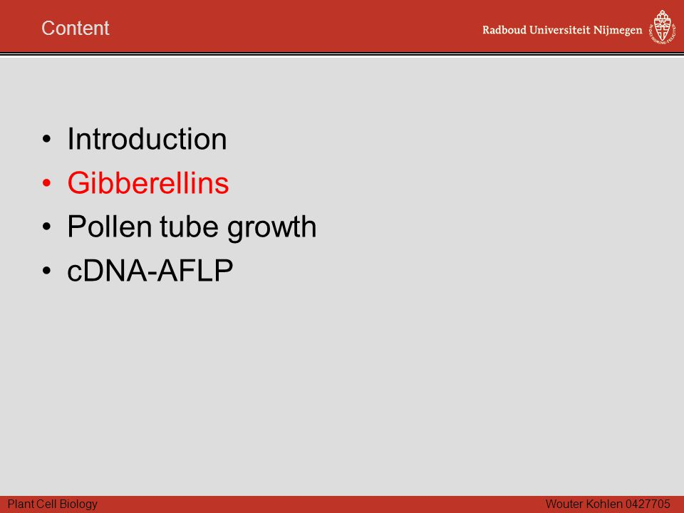 Plant Cell Biology Wouter Kohlen 0427705 Content Introduction Gibberellins Pollen tube growth cDNA-AFLP