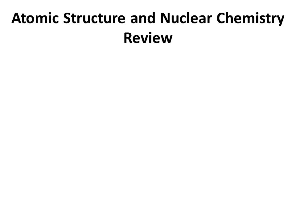 Atomic Structure and Nuclear Chemistry Review