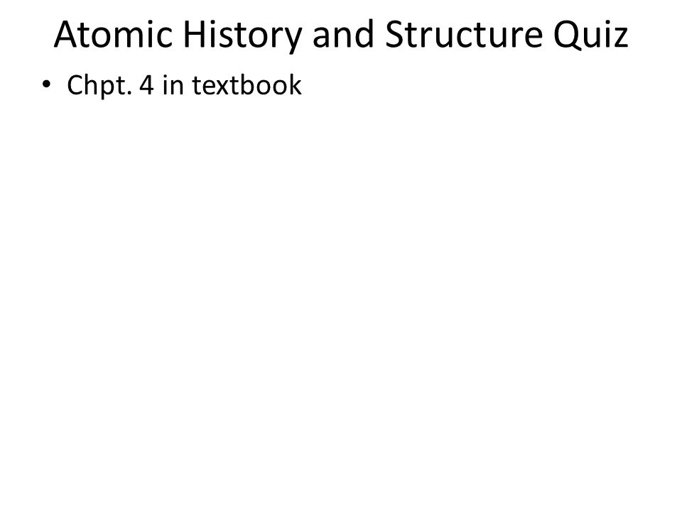 Atomic History and Structure Quiz Chpt. 4 in textbook