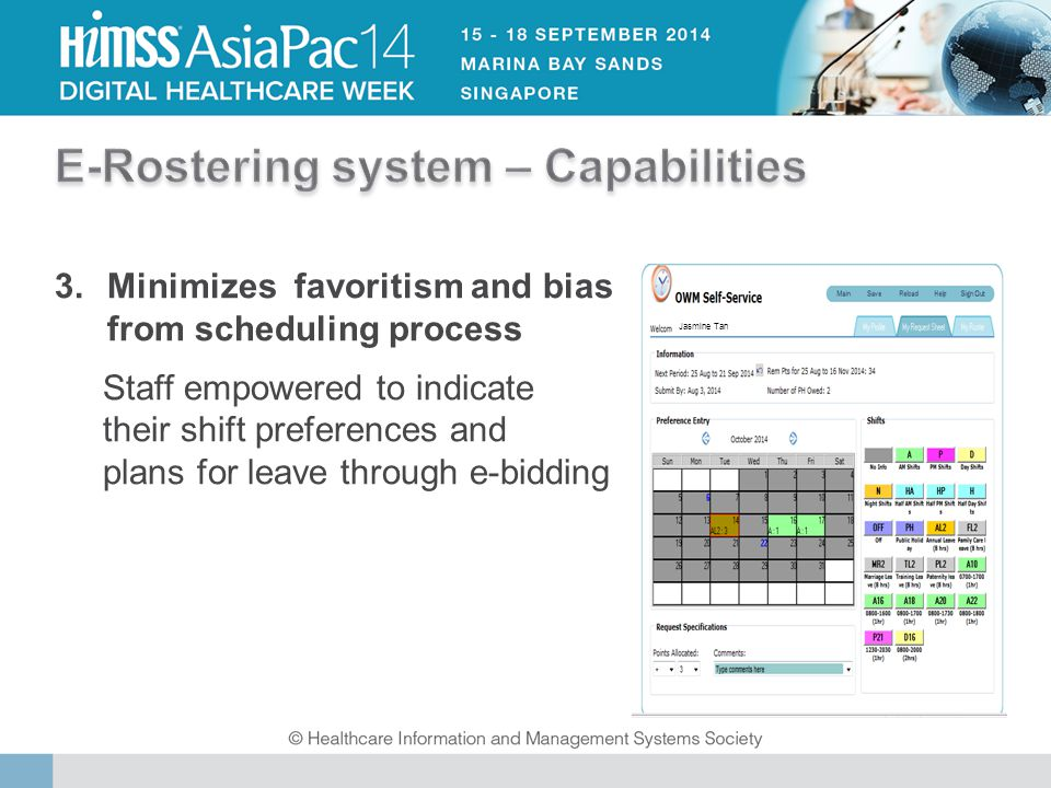 Jasmine Tan 3.Minimizes favoritism and bias from scheduling process Staff empowered to indicate their shift preferences and plans for leave through e-bidding