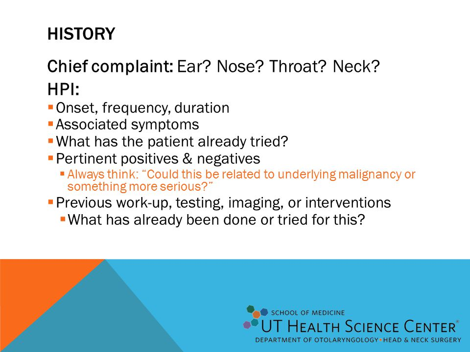 HISTORY Chief complaint: Ear. Nose. Throat. Neck.