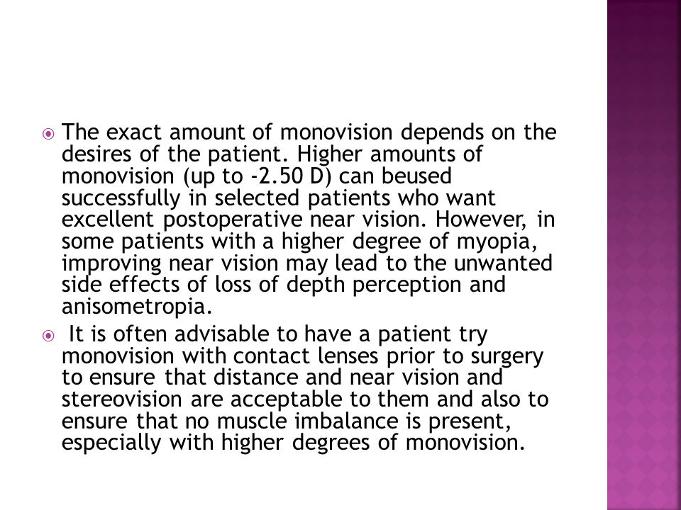  The exact amount of monovision depends on the desires of the patient. Higher amounts of monovision (up to -2.50 D) can beused successfully in select