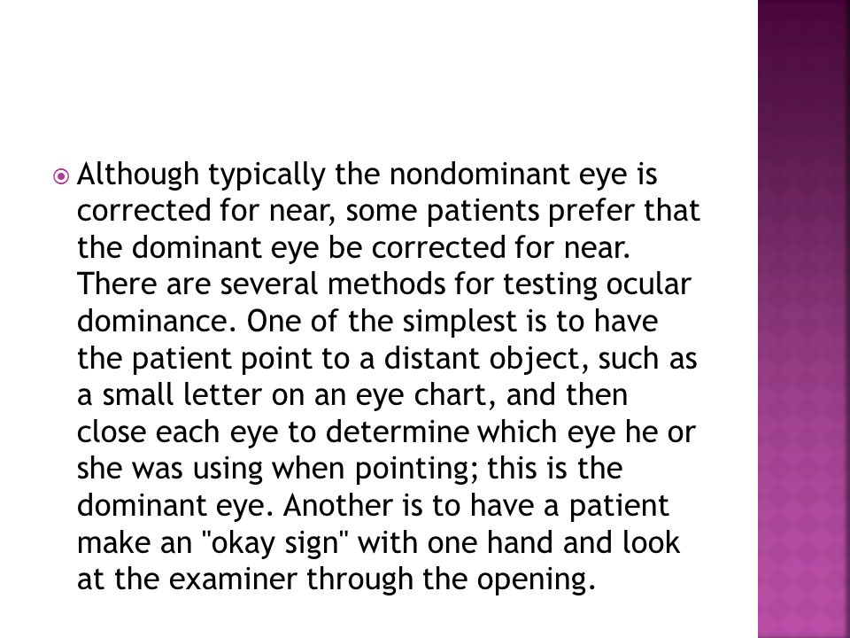  Although typically the nondominant eye is corrected for near, some patients prefer that the dominant eye be corrected for near. There are several me