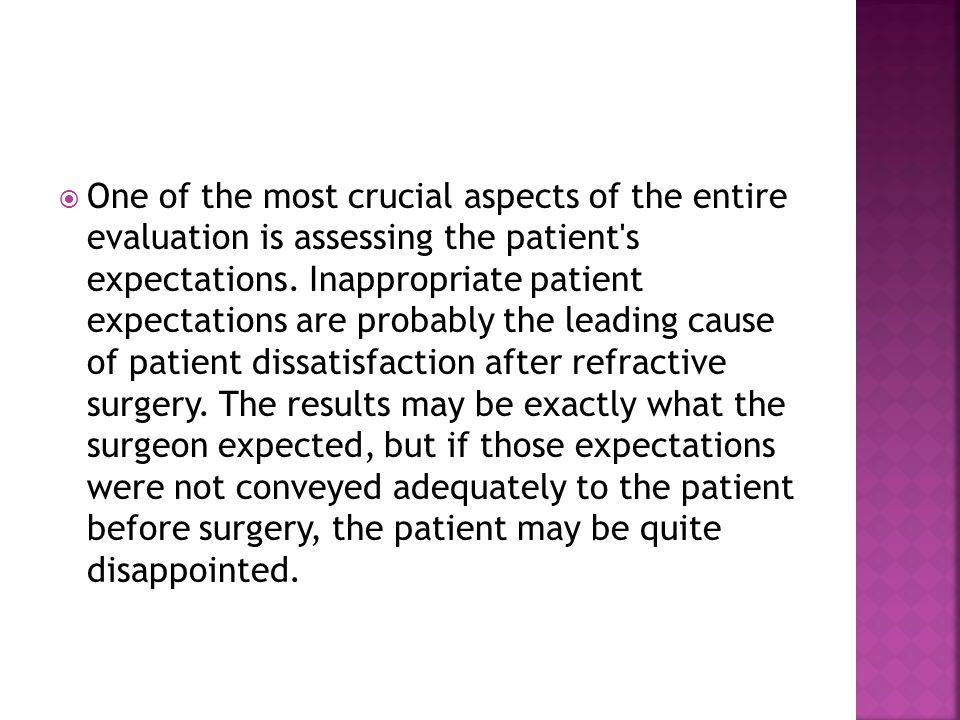  The surgeon should explore expectations relating to both the refractive result (eg, uncorrected visual acuity [UCVA]) and the emotional result (eg, improved selfesteem).