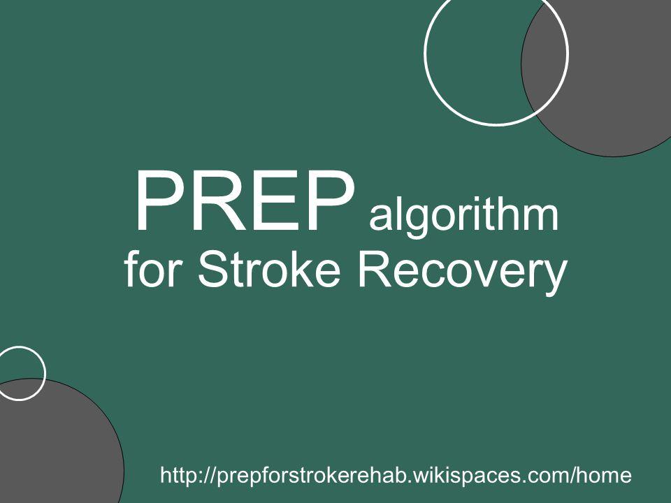 for Stroke Recovery http://prepforstrokerehab.wikispaces.com/home PREP algorithm