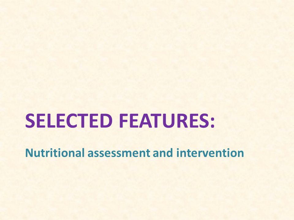 SELECTED FEATURES: Nutritional assessment and intervention