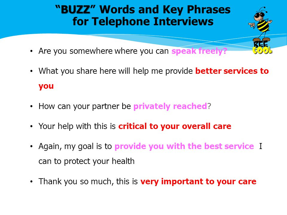"BUZZ ""BUZZ"" Words and Key Phrases for Telephone Interviews Are you somewhere where you can speak freely? What you share here will help me provide bett"