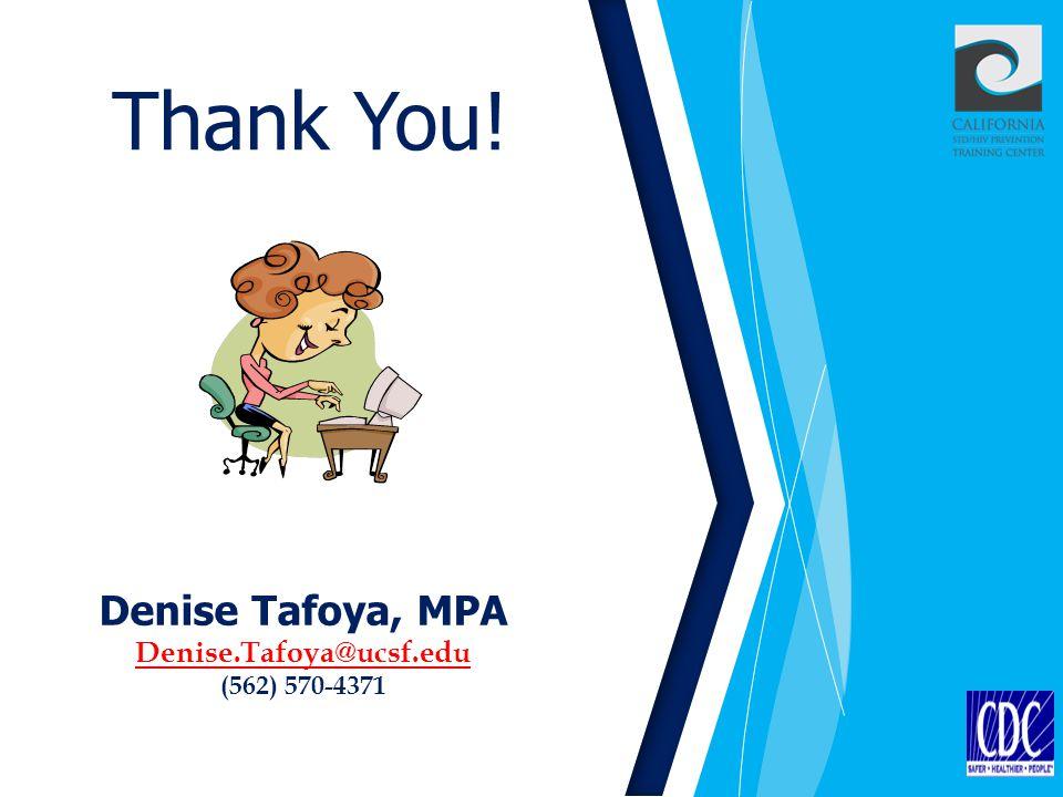 Thank You! Denise Tafoya, MPA Denise.Tafoya@ucsf.edu (562) 570-4371