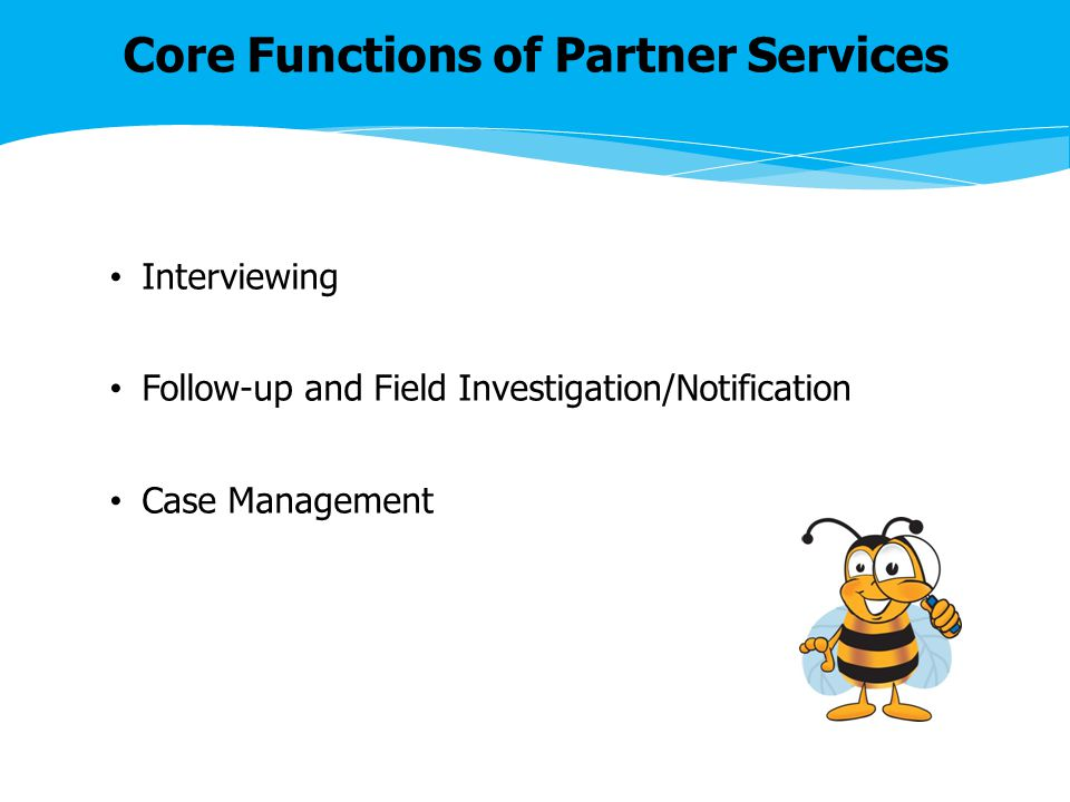 Core Functions of Partner Services Interviewing Follow-up and Field Investigation/Notification Case Management