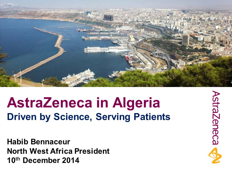 AstraZeneca in Algeria - We push the boundaries of science to deliver life-changing medicines AstraZeneca is present in Algeria since 2006 170 employees AstraZeneca provides Algerian patients with multiple important molecules, particularly in Oncology, Cardiovascular, Respiratory and Gastrointestinal.