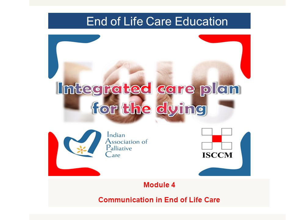 End of Life Care Education Module 4 Communication in End of Life Care MODULE 1
